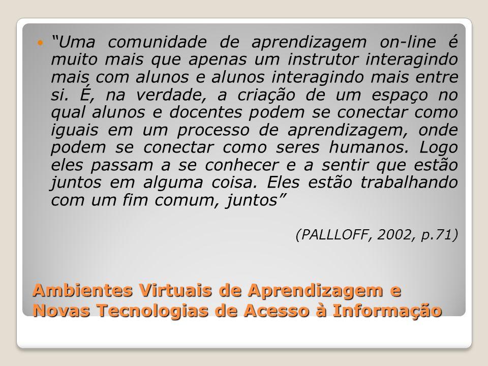 Ambientes Virtuais de Aprendizagem e Novas Tecnologias de Acesso à Informação Uma comunidade de aprendizagem on-line é muito mais que apenas um instru