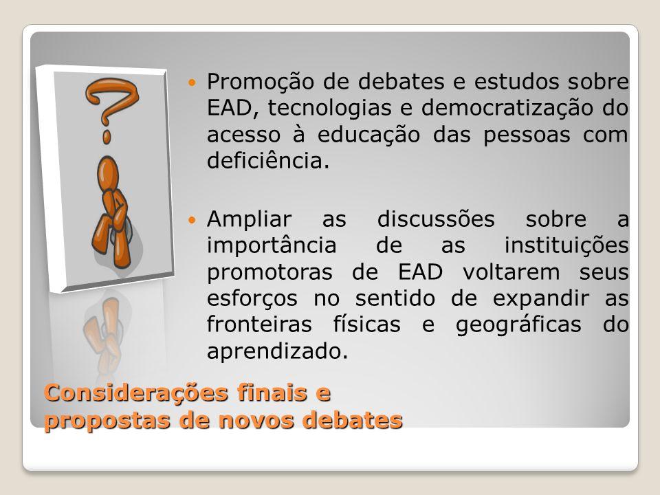 Considerações finais e propostas de novos debates Promoção de debates e estudos sobre EAD, tecnologias e democratização do acesso à educação das pesso