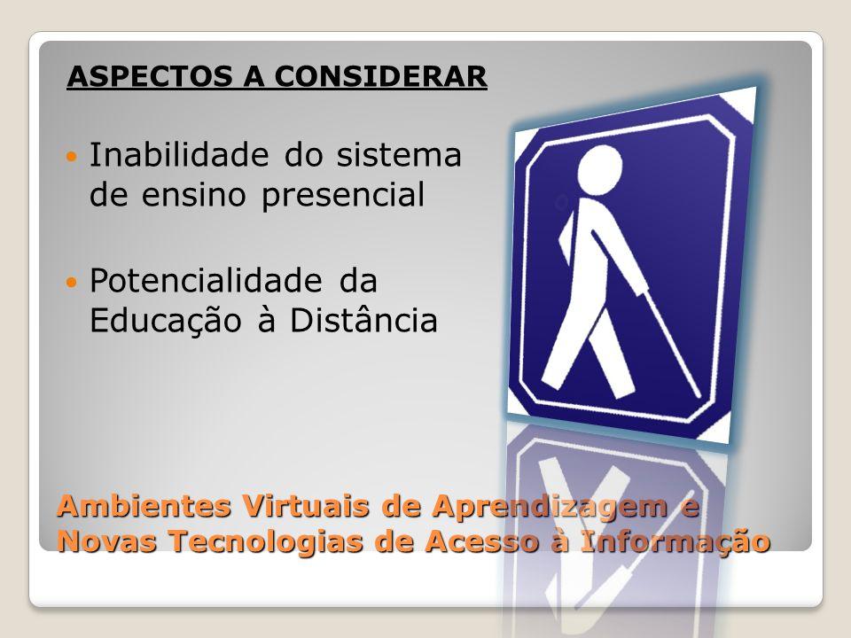 Ambientes Virtuais de Aprendizagem e Novas Tecnologias de Acesso à Informação ASPECTOS A CONSIDERAR Inabilidade do sistema de ensino presencial Potenc