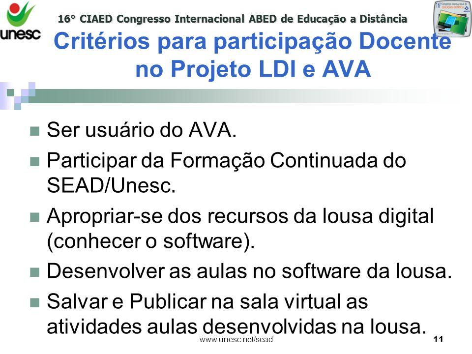 16° CIAED Congresso Internacional ABED de Educação a Distância www.unesc.net/sead11 Critérios para participação Docente no Projeto LDI e AVA Ser usuár