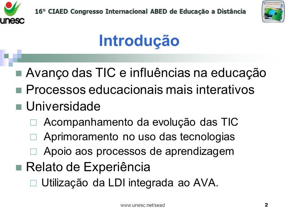 16° CIAED Congresso Internacional ABED de Educação a Distância www.unesc.net/sead2 Introdução Avanço das TIC e influências na educação Processos educa