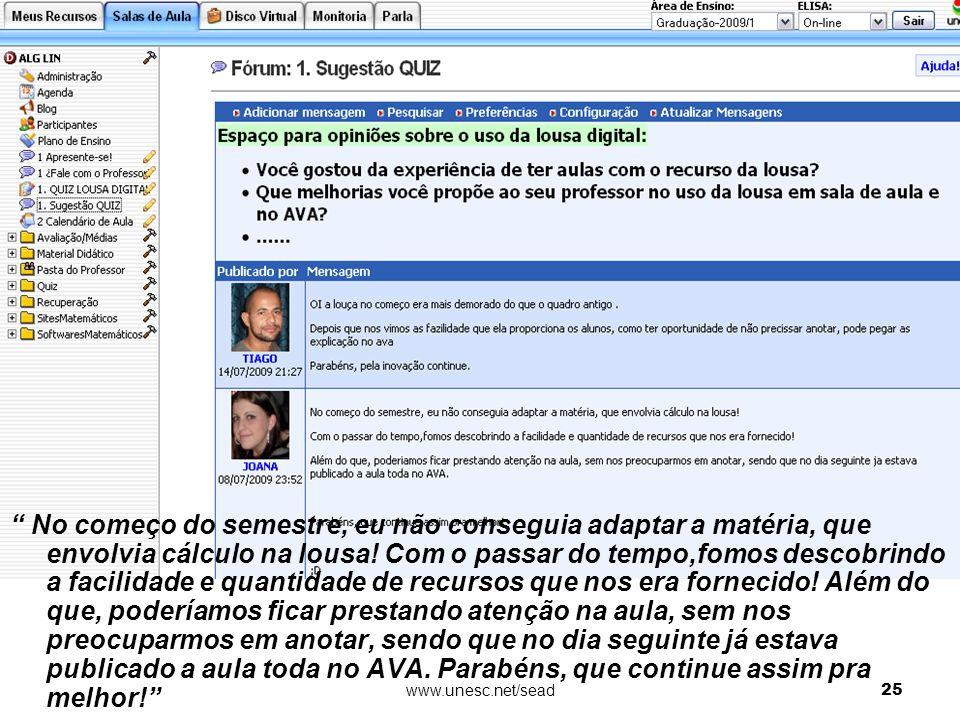 16° CIAED Congresso Internacional ABED de Educação a Distância www.unesc.net/sead25 No começo do semestre, eu não conseguia adaptar a matéria, que env