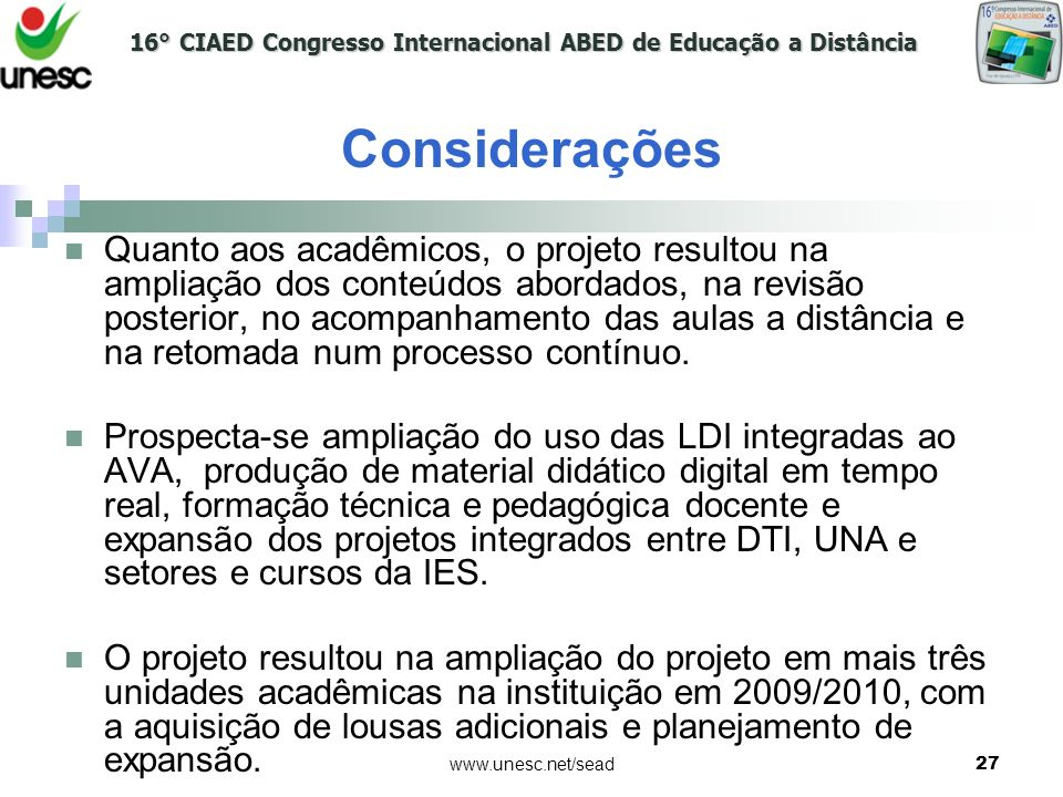 16° CIAED Congresso Internacional ABED de Educação a Distância www.unesc.net/sead27 Quanto aos acadêmicos, o projeto resultou na ampliação dos conteúd
