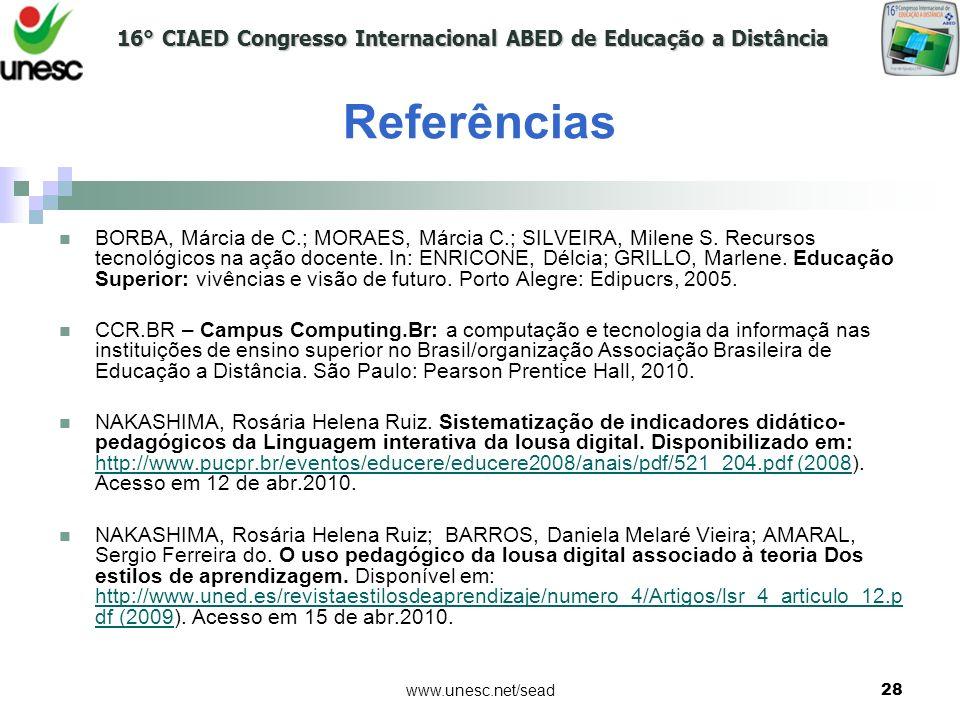 16° CIAED Congresso Internacional ABED de Educação a Distância www.unesc.net/sead28 Referências BORBA, Márcia de C.; MORAES, Márcia C.; SILVEIRA, Mile