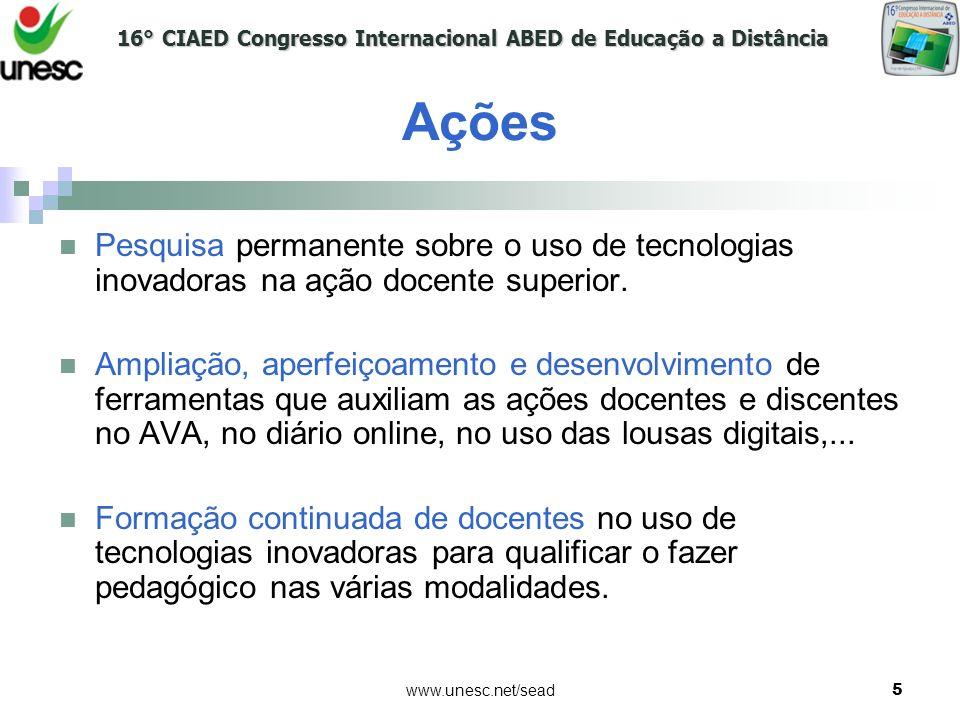 16° CIAED Congresso Internacional ABED de Educação a Distância www.unesc.net/sead5 Ações Pesquisa permanente sobre o uso de tecnologias inovadoras na