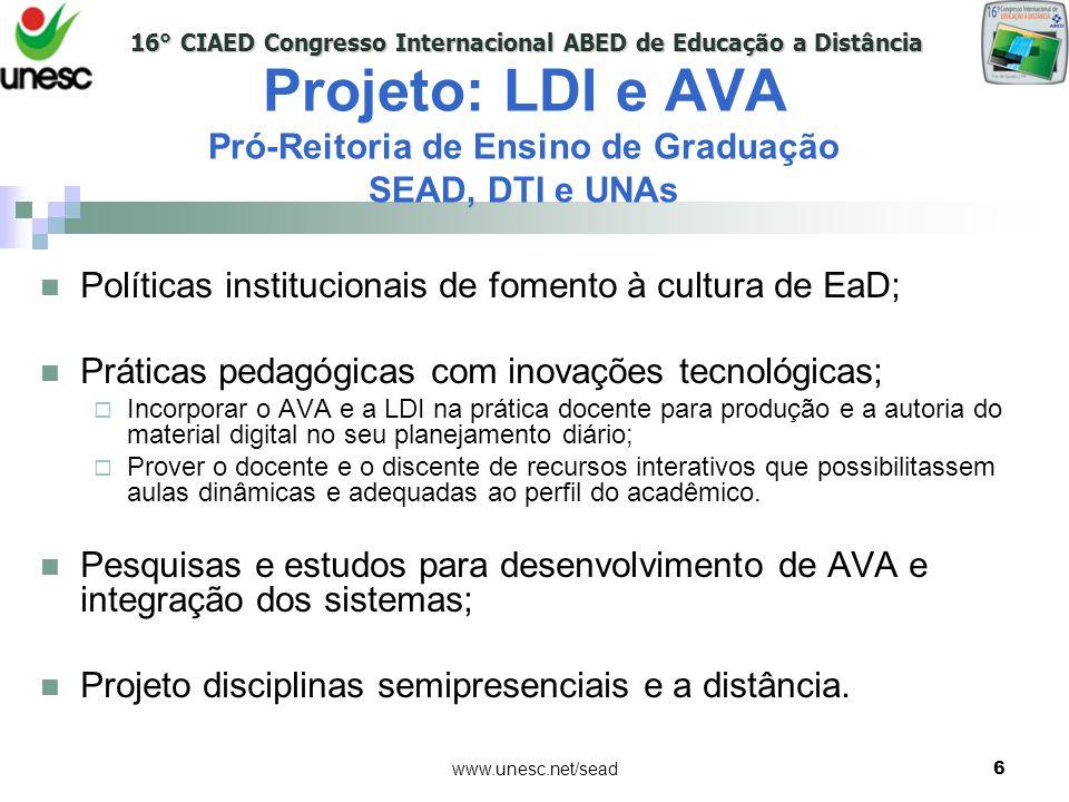16° CIAED Congresso Internacional ABED de Educação a Distância www.unesc.net/sead6 Projeto: LDI e AVA Pró-Reitoria de Ensino de Graduação SEAD, DTI e
