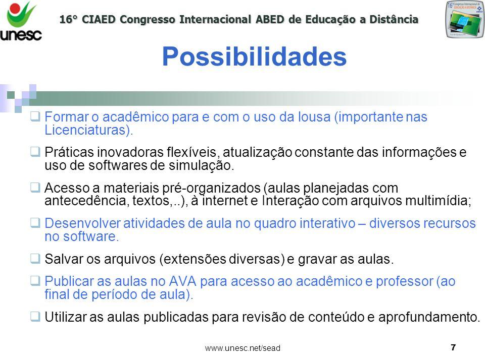 16° CIAED Congresso Internacional ABED de Educação a Distância www.unesc.net/sead7 Formar o acadêmico para e com o uso da lousa (importante nas Licenc