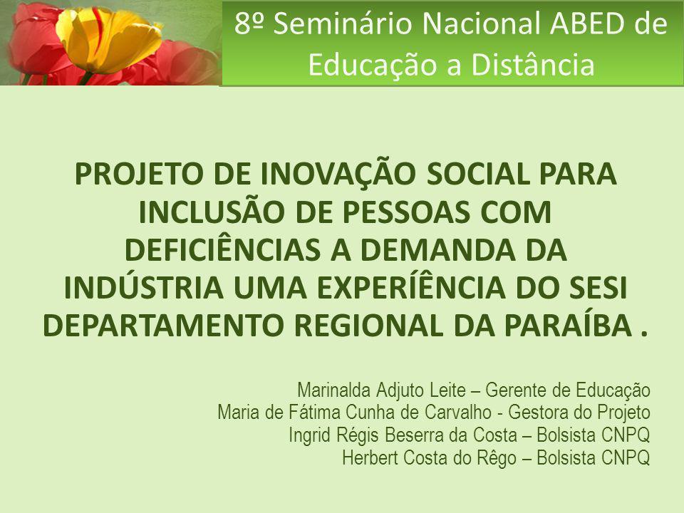 8º Seminário Nacional ABED de Educação a Distância PROJETO DE INOVAÇÃO SOCIAL PARA INCLUSÃO DE PESSOAS COM DEFICIÊNCIAS A DEMANDA DA INDÚSTRIA UMA EXP
