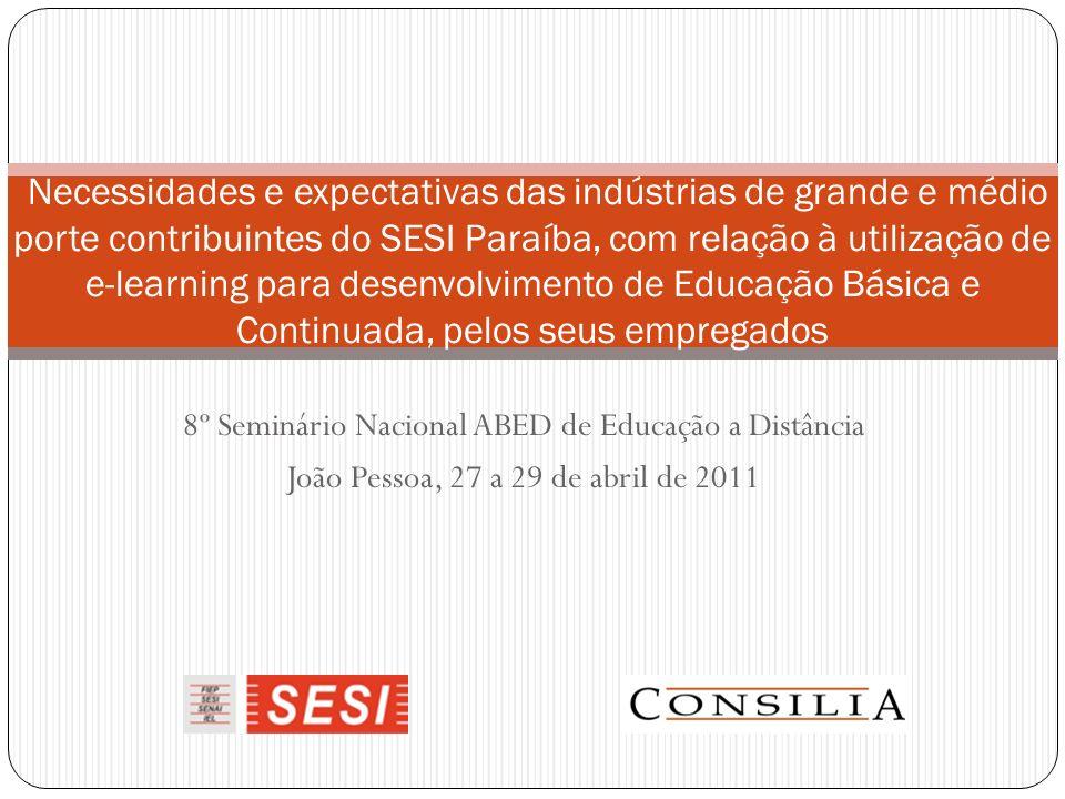 8º Seminário Nacional ABED de Educação a Distância João Pessoa, 27 a 29 de abril de 2011 Necessidades e expectativas das indústrias de grande e médio porte contribuintes do SESI Paraíba, com relação à utilização de e-learning para desenvolvimento de Educação Básica e Continuada, pelos seus empregados
