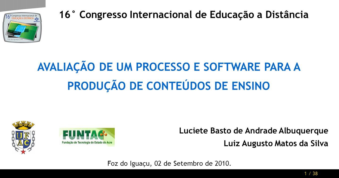 1 / 38 AVALIAÇÃO DE UM PROCESSO E SOFTWARE PARA A PRODUÇÃO DE CONTEÚDOS DE ENSINO Foz do Iguaçu, 02 de Setembro de 2010.