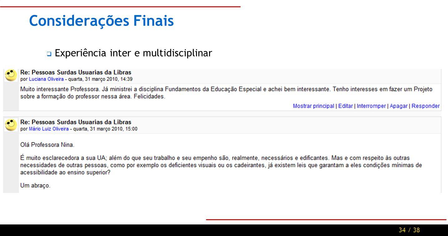 34 / 38 Considerações Finais Experiência inter e multidisciplinar