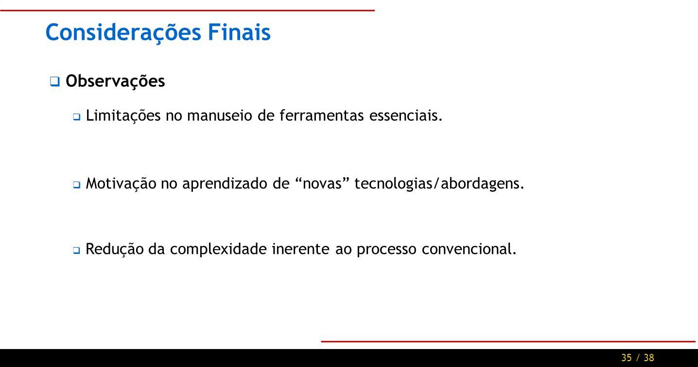 35 / 38 Considerações Finais Observações Limitações no manuseio de ferramentas essenciais.