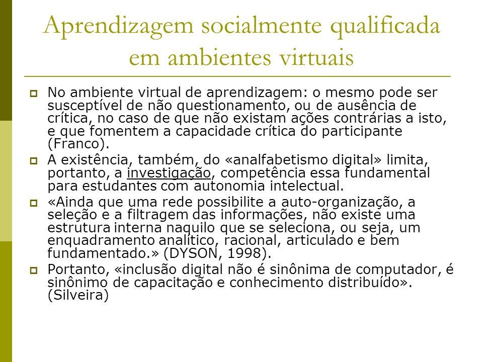 Aprendizagem socialmente qualificada em ambientes virtuais No ambiente virtual de aprendizagem: o mesmo pode ser susceptível de não questionamento, ou