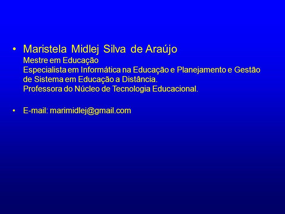 Maristela Midlej Silva de Araújo Mestre em Educação Especialista em Informática na Educação e Planejamento e Gestão de Sistema em Educação a Distância.