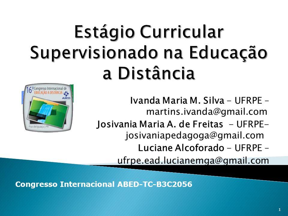 Ivanda Maria M. Silva - UFRPE – martins.ivanda@gmail.com Josivania Maria A. de Freitas - UFRPE- josivaniapedagoga@gmail.com Luciane Alcoforado - UFRPE