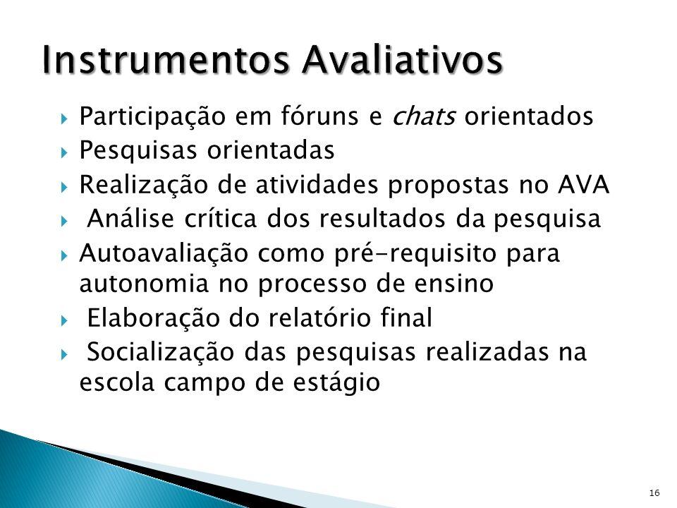 Participação em fóruns e chats orientados Pesquisas orientadas Realização de atividades propostas no AVA Análise crítica dos resultados da pesquisa Au
