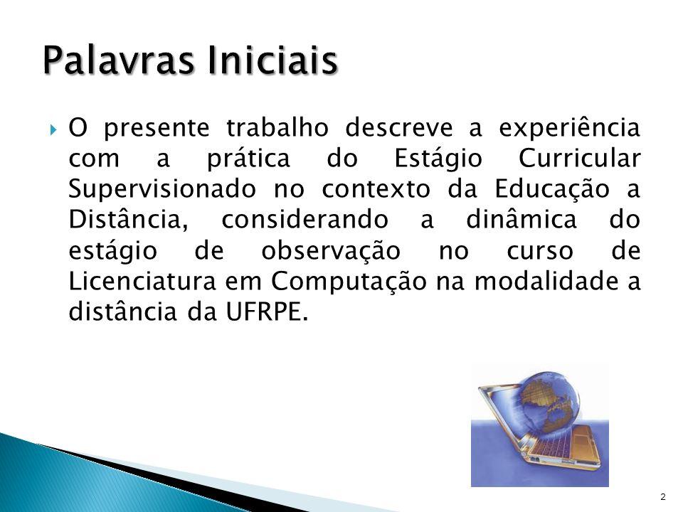 A disciplina de Estágio Curricular Supervisionado I foi ofertada no curso de Licenciatura em Computação na modalidade a distância da UFRPE.