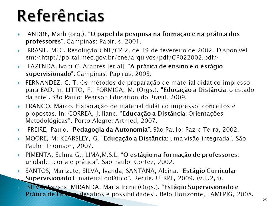 ANDRÉ, Marli (org.). O papel da pesquisa na formação e na prática dos professores. Campinas: Papirus, 2001. BRASIL. MEC. Resolução CNE/CP 2, de 19 de