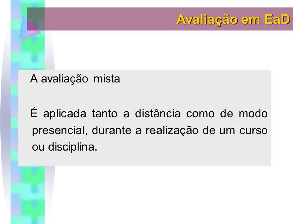 A avaliação mista É aplicada tanto a distância como de modo presencial, durante a realização de um curso ou disciplina.