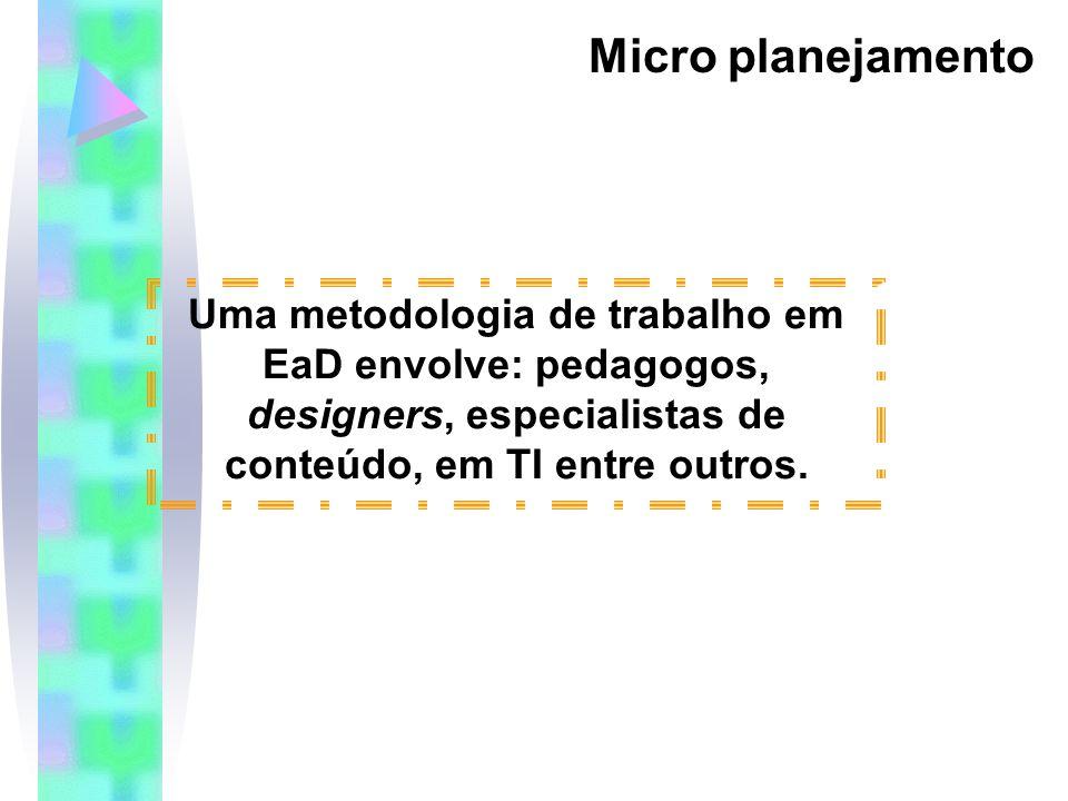 Uma metodologia de trabalho em EaD envolve: pedagogos, designers, especialistas de conteúdo, em TI entre outros.