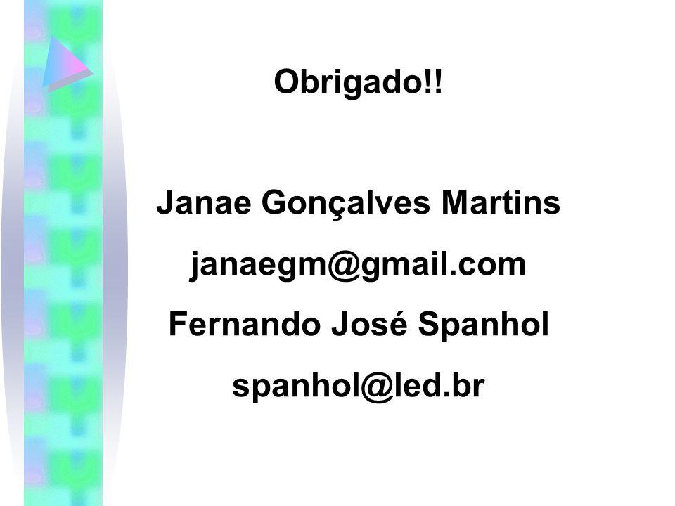 Obrigado!! Janae Gonçalves Martins janaegm@gmail.com Fernando José Spanhol spanhol@led.br