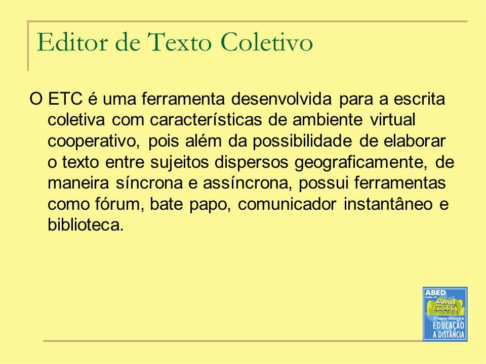 Editor de Texto Coletivo O ETC é uma ferramenta desenvolvida para a escrita coletiva com características de ambiente virtual cooperativo, pois além da