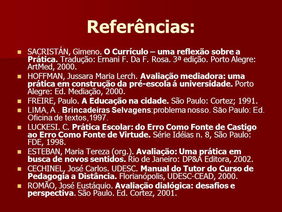 Referências: SACRISTÁN, Gimeno. O Currículo – uma reflexão sobre a Prática. Tradução: Ernani F. Da F. Rosa. 3ª edição. Porto Alegre: ArtMed, 2000. HOF
