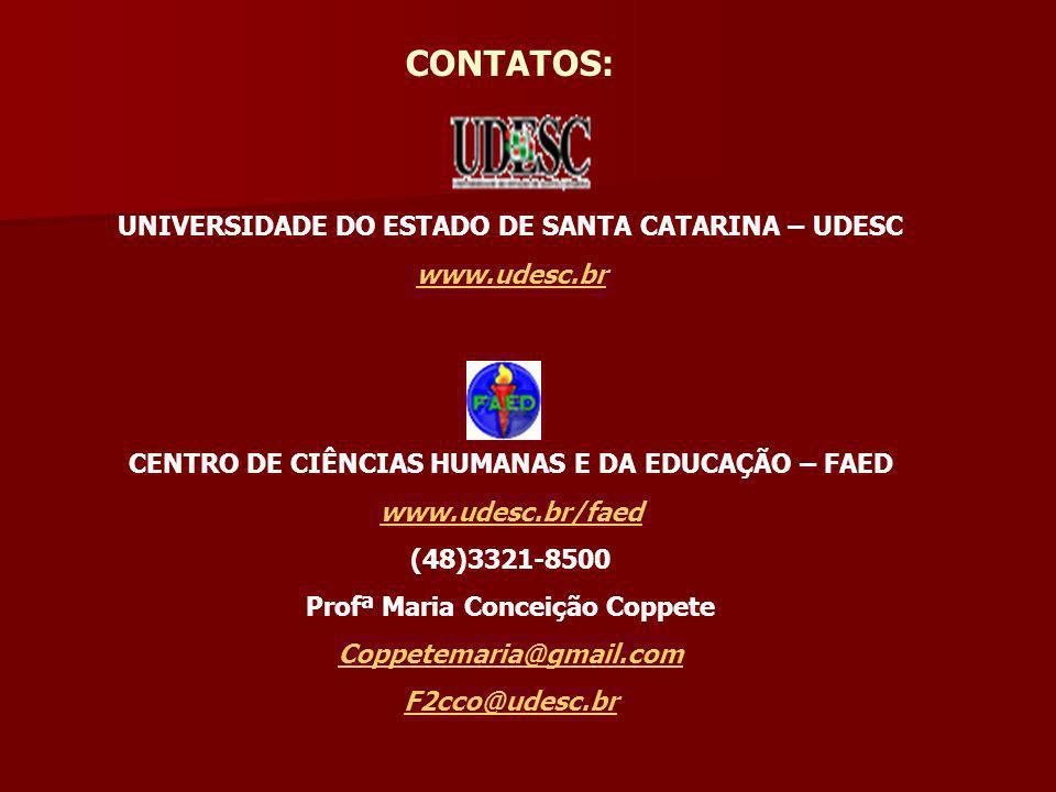 CONTATOS: UNIVERSIDADE DO ESTADO DE SANTA CATARINA – UDESC www.udesc.br CENTRO DE CIÊNCIAS HUMANAS E DA EDUCAÇÃO – FAED www.udesc.br/faed (48)3321-850