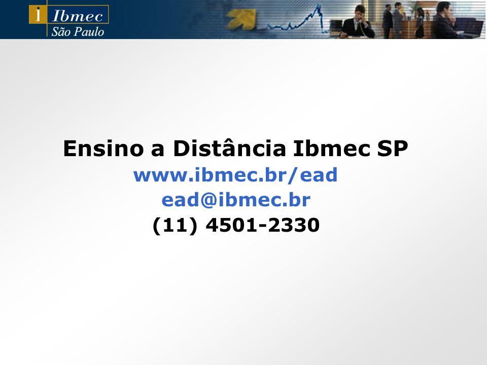 Ensino a Distância Ibmec SP www.ibmec.br/ead ead@ibmec.br (11) 4501-2330