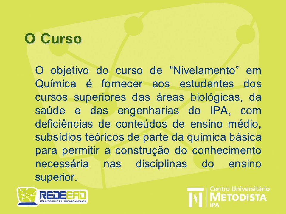 O Curso O objetivo do curso de Nivelamento em Química é fornecer aos estudantes dos cursos superiores das áreas biológicas, da saúde e das engenharias