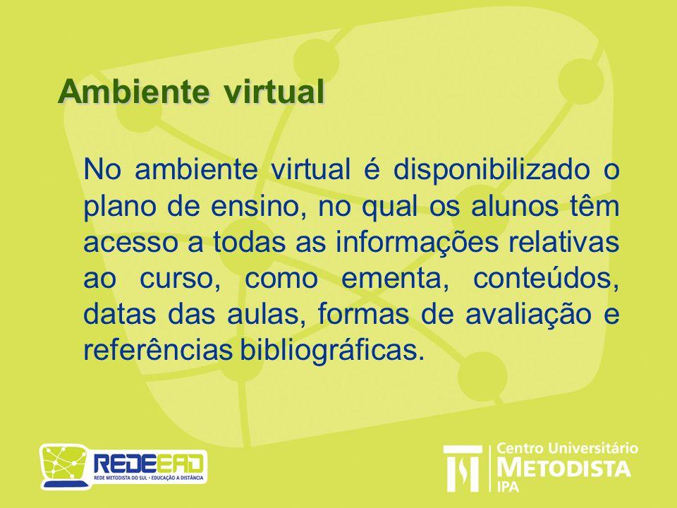 Ambiente virtual No ambiente virtual é disponibilizado o plano de ensino, no qual os alunos têm acesso a todas as informações relativas ao curso, como