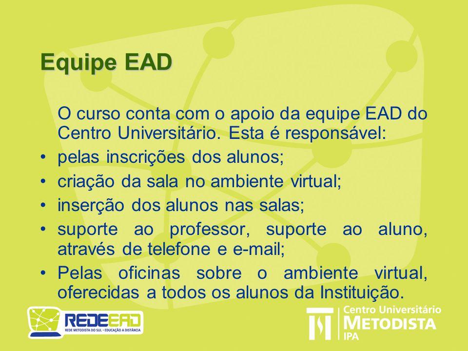 Equipe EAD O curso conta com o apoio da equipe EAD do Centro Universitário. Esta é responsável: pelas inscrições dos alunos; criação da sala no ambien