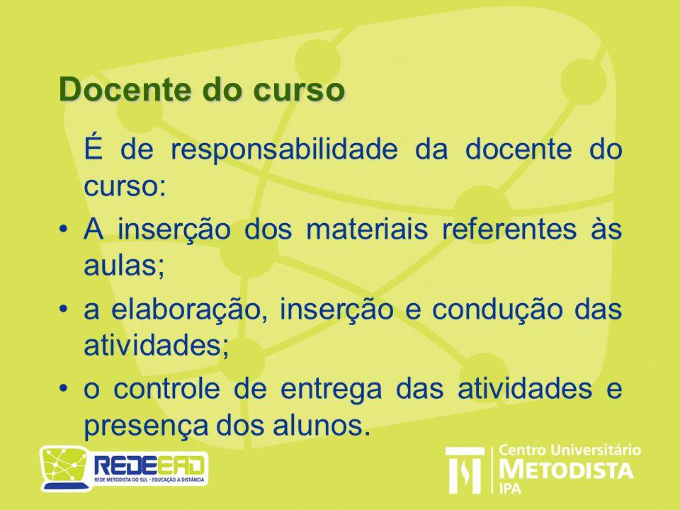 Docente do curso É de responsabilidade da docente do curso: A inserção dos materiais referentes às aulas; a elaboração, inserção e condução das ativid