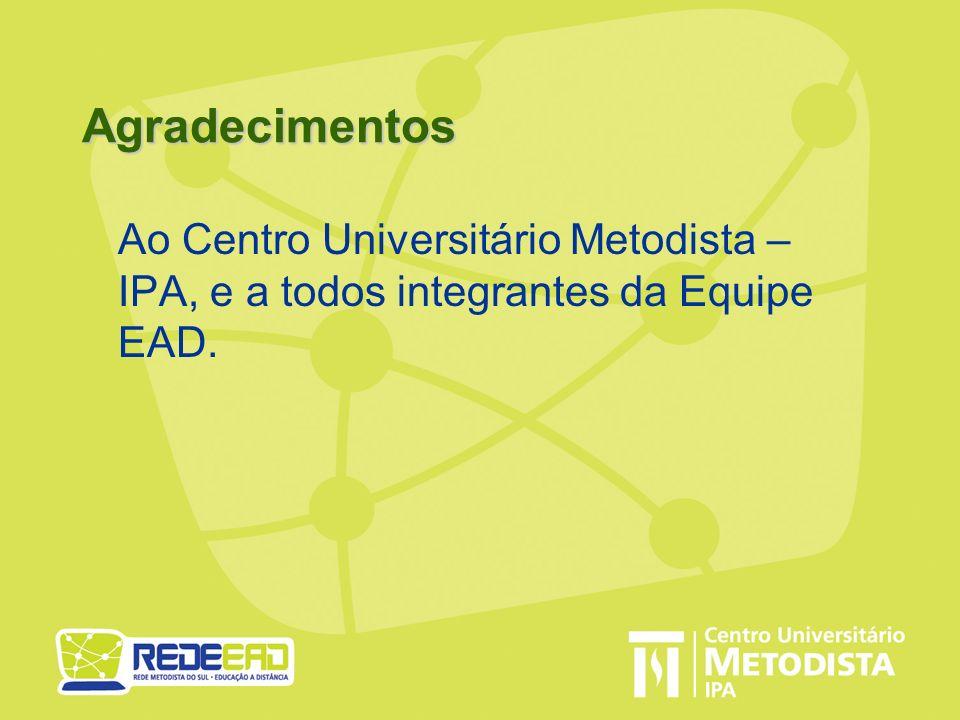 Agradecimentos Ao Centro Universitário Metodista – IPA, e a todos integrantes da Equipe EAD.