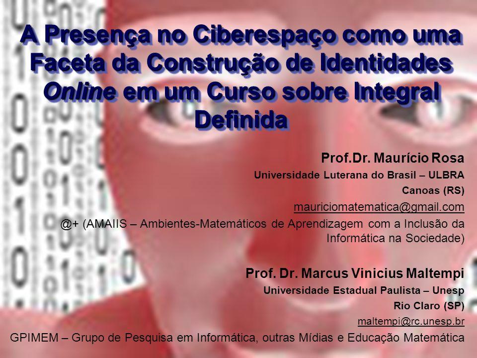 A Presença no Ciberespaço como uma Faceta da Construção de Identidades Online em um Curso sobre Integral Definida Prof.Dr.