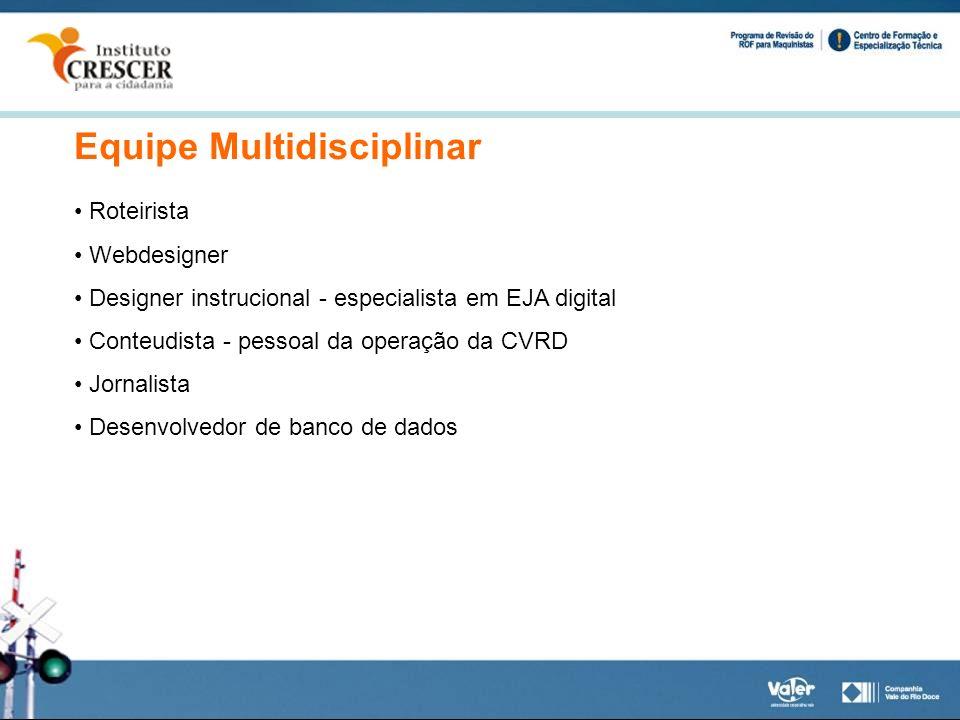 Equipe Multidisciplinar Roteirista Webdesigner Designer instrucional - especialista em EJA digital Conteudista - pessoal da operação da CVRD Jornalist