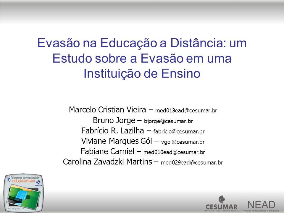 Evasão na Educação a Distância: um Estudo sobre a Evasão em uma Instituição de Ensino Marcelo Cristian Vieira – med013ead@cesumar.br Bruno Jorge – bjo