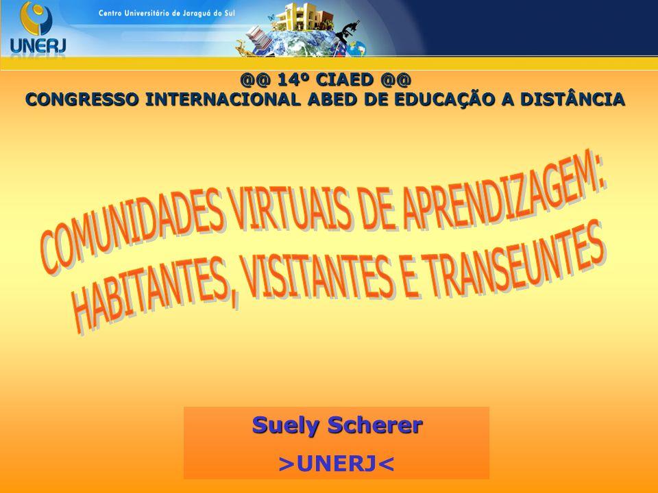 @@ 14º CIAED @@ CONGRESSO INTERNACIONAL ABED DE EDUCAÇÃO A DISTÂNCIA Suely Scherer >UNERJ<