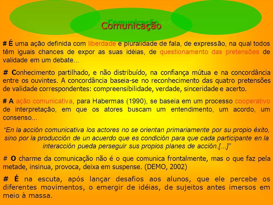 Comunicação >> Comunicação << # É u ma ação definida com liberdade e pluralidade de fala, de expressão, na qual todos têm iguais chances de expor as s