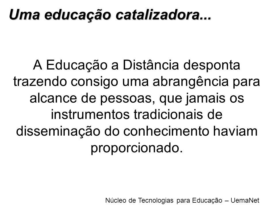 Núcleo de Tecnologias para Educação – UemaNet A Educação a Distância desponta trazendo consigo uma abrangência para alcance de pessoas, que jamais os