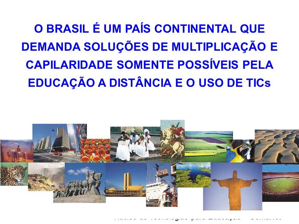 Núcleo de Tecnologias para Educação – UemaNet O BRASIL É UM PAÍS CONTINENTAL QUE DEMANDA SOLUÇÕES DE MULTIPLICAÇÃO E CAPILARIDADE SOMENTE POSSÍVEIS PE