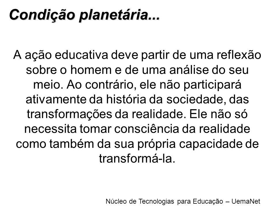 Núcleo de Tecnologias para Educação – UemaNet A ação educativa deve partir de uma reflexão sobre o homem e de uma análise do seu meio. Ao contrário, e
