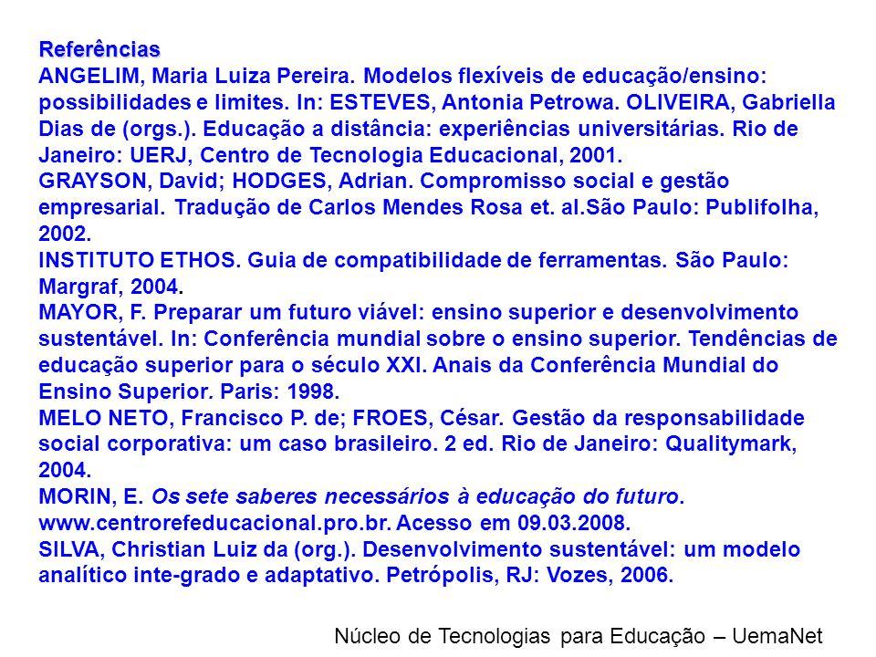 Núcleo de Tecnologias para Educação – UemaNet Referências ANGELIM, Maria Luiza Pereira. Modelos flexíveis de educação/ensino: possibilidades e limites