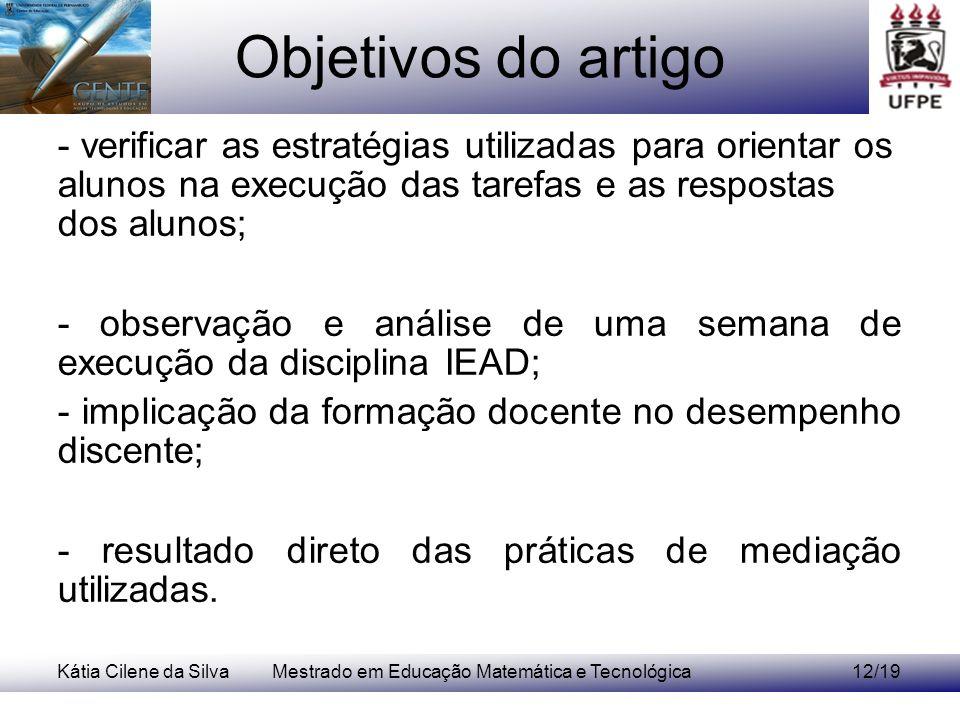 Kátia Cilene da SilvaMestrado em Educação Matemática e Tecnológica12/19 Objetivos do artigo - verificar as estratégias utilizadas para orientar os alu