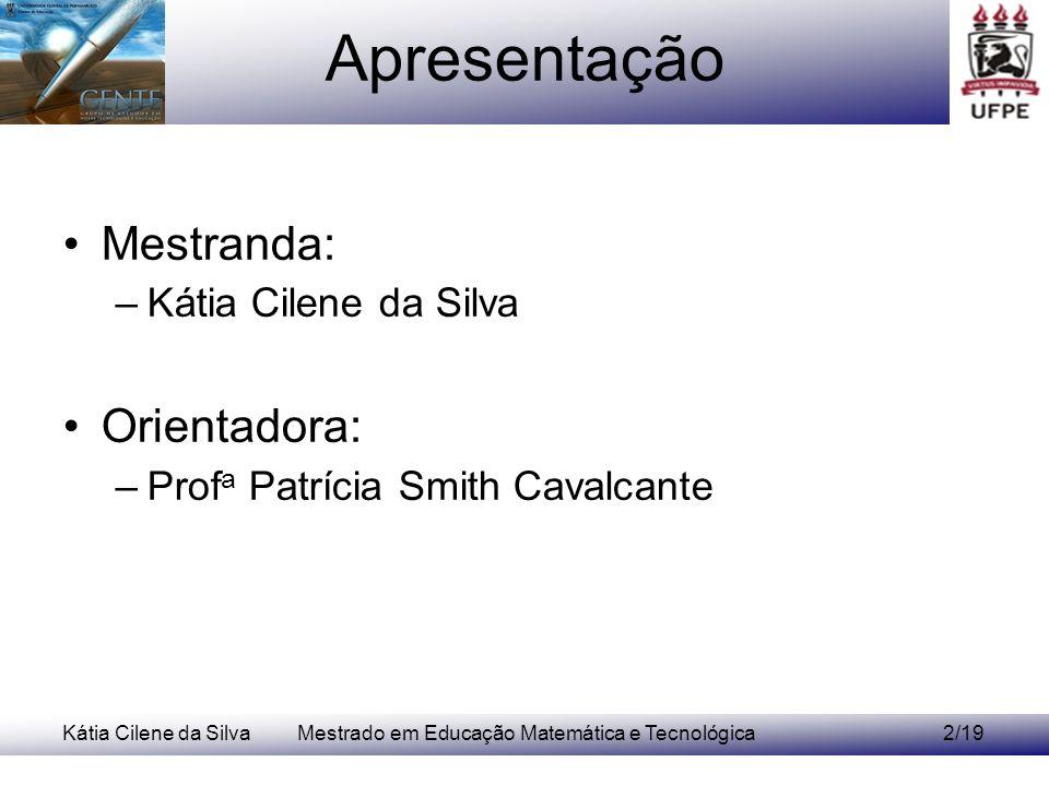 Kátia Cilene da SilvaMestrado em Educação Matemática e Tecnológica23/19 Obrigada pela atenção!