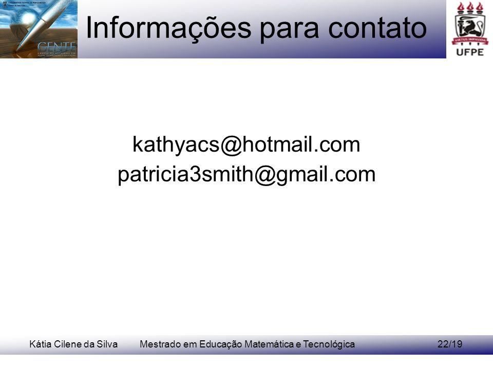Kátia Cilene da SilvaMestrado em Educação Matemática e Tecnológica22/19 Informações para contato kathyacs@hotmail.com patricia3smith@gmail.com