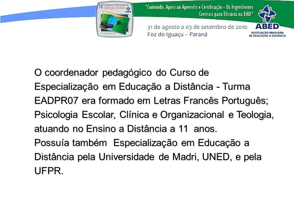 O coordenador pedagógico do Curso de Especialização em Educação a Distância - Turma EADPR07 era formado em Letras Francês Português; Psicologia Escola