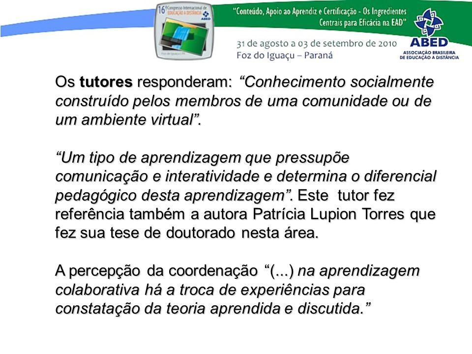 Os tutores responderam: Conhecimento socialmente construído pelos membros de uma comunidade ou de um ambiente virtual. Um tipo de aprendizagem que pre