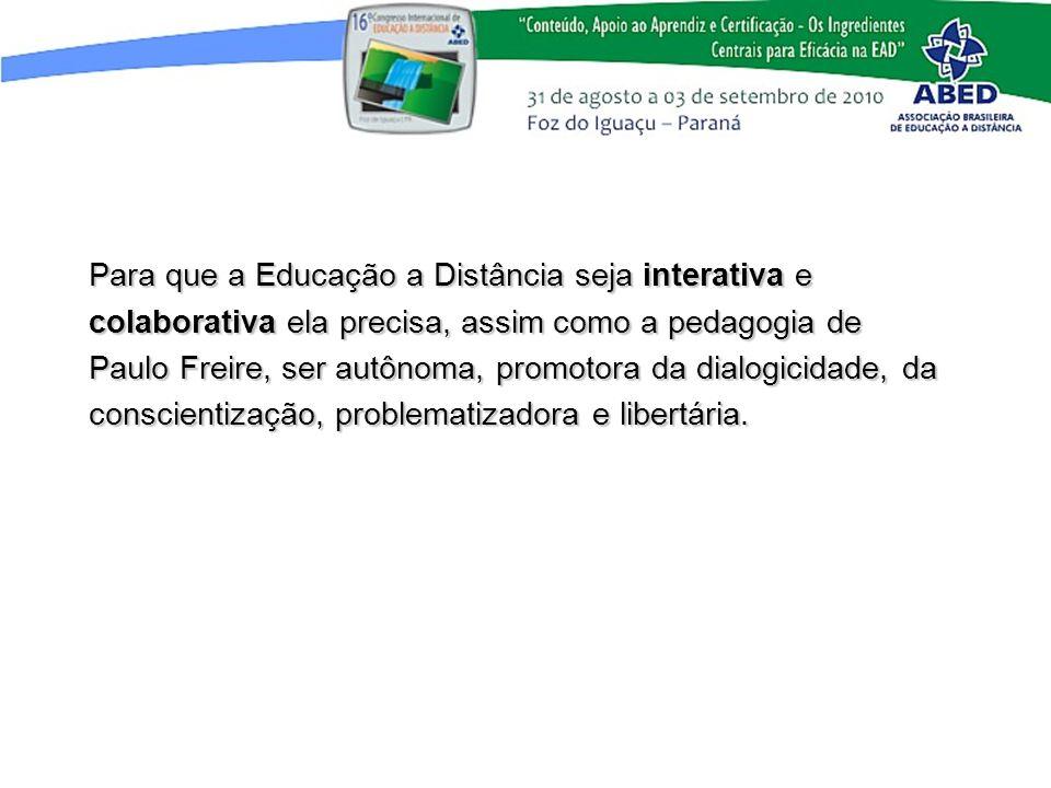 Para que a Educação a Distância seja interativa e colaborativa ela precisa, assim como a pedagogia de Paulo Freire, ser autônoma, promotora da dialogi