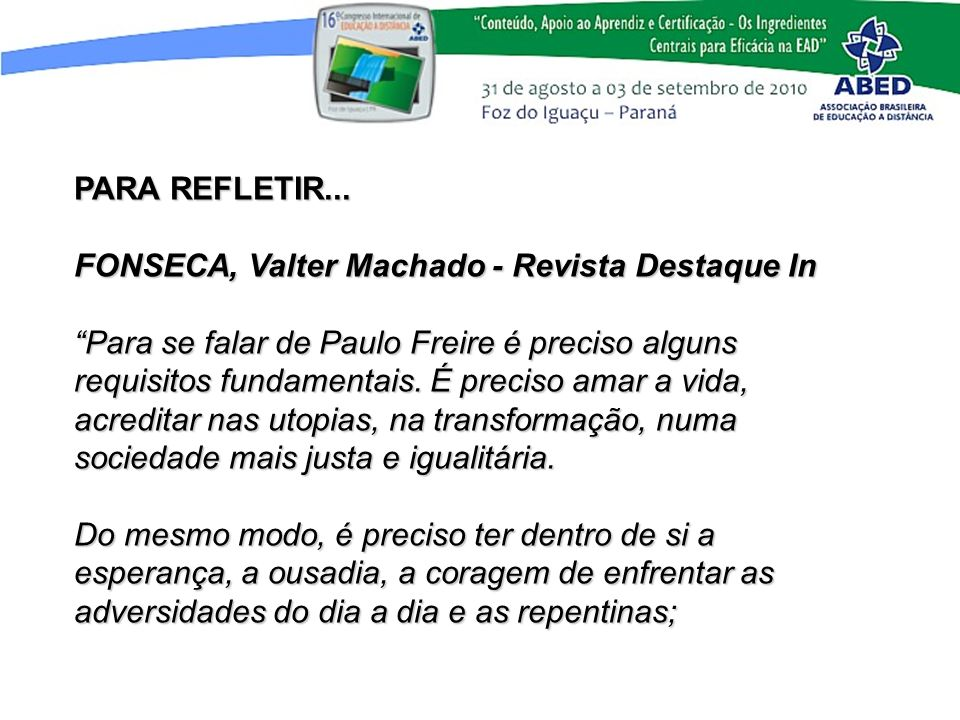PARA REFLETIR... FONSECA, Valter Machado - Revista Destaque In Para se falar de Paulo Freire é preciso alguns requisitos fundamentais. É preciso amar